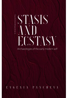 Stasis and Ecstasy: Archaeologies of the early modern self - e-book - unipress.bg