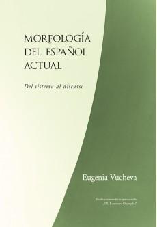 Morfología del español actual. Del sistema al discurso - unipress.bg